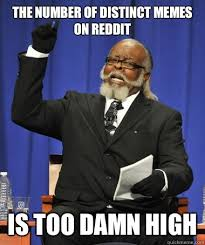 the number of distinct memes on reddit is too damn high - The Rent ... via Relatably.com