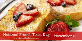 NATIONAL FRENCH TOAST DAY – November 28   National Day ...