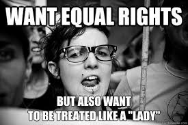 "Want equal rights but also want to be treated like a ""lady ... via Relatably.com"