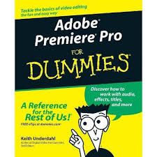 <b>Adobe Premiere Pro</b> For Dummies - (For Dummies) By Keith ...