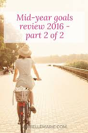 my mid year goals review part of murielle marie my mid year goals review 2016 part 2 of 2
