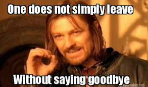 Meme Maker - One does not simply leave Without saying goodbye Meme ... via Relatably.com