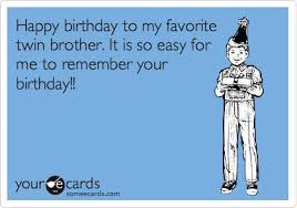 Happy birthday to my favorite twin brother. It is so easy for me ... via Relatably.com