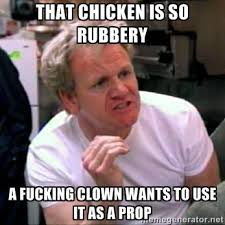 that chicken is so rubbery a fucking clown wants to use it as a ... via Relatably.com