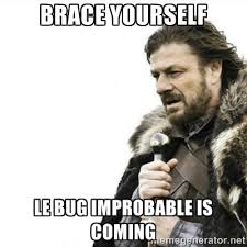 brace yourself LE bug improbable is coming - Prepare yourself ... via Relatably.com