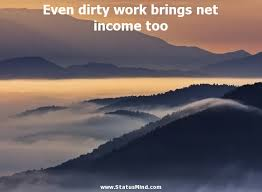 Image result for work dirty quotations