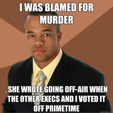 I was blamed for murder , she wrote going off-air when the other ... via Relatably.com