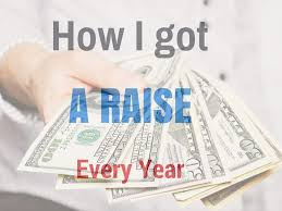 the best way to get a salary increment a real story how i got raise every year