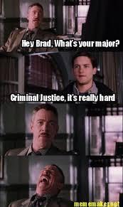 Meme Maker - Hey Brad, What's your major? Criminal Justice, it's ... via Relatably.com
