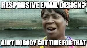 Responsive Email Design? on Memegen via Relatably.com