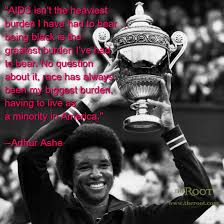 Best Black History Quotes: Arthur Ashe on AIDS and Racism - The Root via Relatably.com
