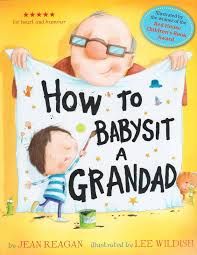how to babysit a grandad by jean reagan illustrated by lee babysit grandad