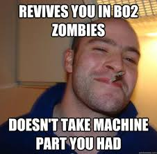 revives you in BO2 zombies doesn't take machine part you had ... via Relatably.com