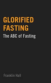 franklin hall glorified fasting the abc of fasting