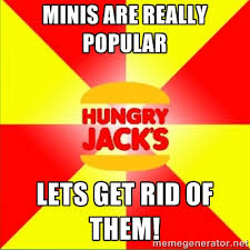 minis are really popular lets get rid of them! - Hungry Jack's ... via Relatably.com
