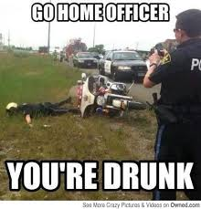 Go-Home-Officer-You-Are-Drunk-Funny-Cops-Meme.jpg via Relatably.com