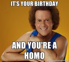 It's your birthday and you're a homo - Gay Richard Simmons | Meme ... via Relatably.com