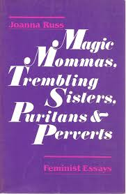 magic mommas trembling sisters puritans and perverts essays on magic mommas trembling sisters puritans and perverts essays on sex and pornography joanna russ 9780895941633 com books
