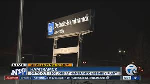 general motors to eliminate second shift at detroit hamtramck general motors to eliminate second shift at detroit hamtramck assembly plant eliminate 1 300 jobs