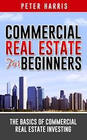 Commercial Real Estate for Beginners: The Basics of ... - Amazon.com