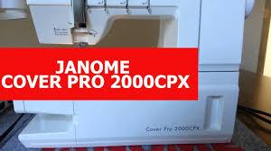 Обзор распошивальной машины <b>JANOME Cover Pro</b> 2000CPX ...
