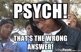 PSYCH! THAT'S THE WRONG ANSWER! - psych thats the wrong number ... via Relatably.com