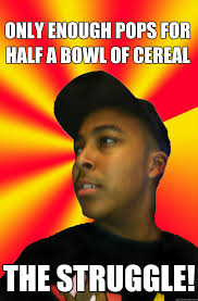 word essay to do only have the struggle    the struggle    only enough pops for half a bowl of cereal the struggle