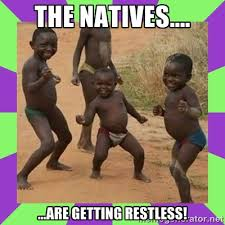 the natives.... ...are getting restless! - african kids dancing ... via Relatably.com