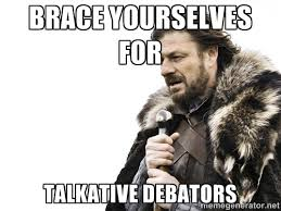 Brace yourselves for Talkative debators - Brace yourself | Meme ... via Relatably.com