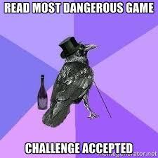 READ MOST DANGEROUS GAME CHALLENGE ACCEPTED - Rich Raven | Meme ... via Relatably.com