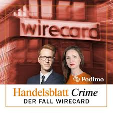 Handelsblatt Crime: Der Fall Wirecard | Ein Podimo Podcast