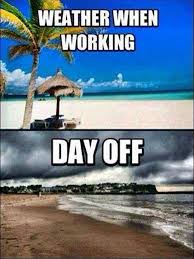Weather When Working - Day Off - Memes and Comics via Relatably.com