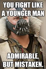You fight like a younger man Admirable, but mistaken. - Bad Jokes ... via Relatably.com