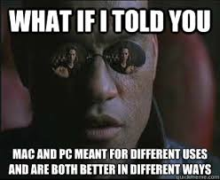 What if I told you Mac and PC meant for different uses and are ... via Relatably.com