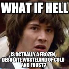 What If Hell - Conspiracy Keanu meme on Memegen via Relatably.com