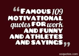 Famous 109 motivational quotes for work and funny and athletes and ... via Relatably.com