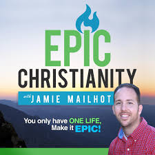 The Epic Christianity Podcast: Christian Inspiration & Motivation | Personal Growth | Life Focus | Interviews