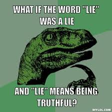 "DIYLOL - What if the word ""LIE"" was a lie and ""LIE"" means being ... via Relatably.com"