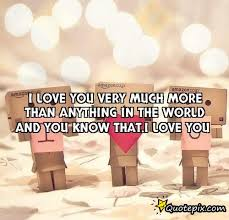 I love you very much more than anything in the world and you know ... via Relatably.com