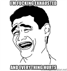 I'M FUCKING EXHAUSTED AND EVERYTHING HURTS - Asian Troll Face ... via Relatably.com