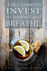 investing in yourself kelly schwark invest in yourself quote tea schwark