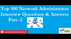 top network administrator interview questions answers part 2 top network administrator interview questions answers part 2 rohittomar007