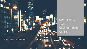 my top job searching sites shaunte a chanel