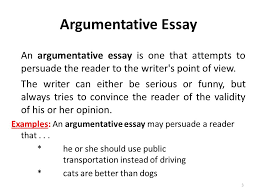 argumentative persuasive essay lecture  recap how to write a  an argumentative essay is one that attempts to persuade the reader to the writers point of