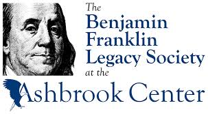 the benjamin franklin legacy society ashbrook the benjamin franklin legacy society was established to recognize those who make a commitment to the center through their estate plans by will or