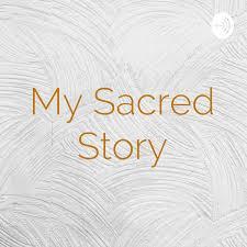 My Sacred Story