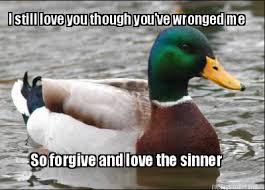 Meme Maker - I still love you though you've wronged me So forgive ... via Relatably.com