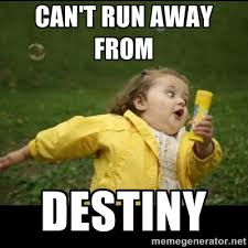 can't run away from destiny - Running girl | Meme Generator via Relatably.com