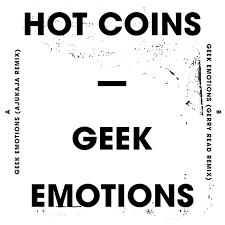 <b>Hot Coins</b> – Geek Emotions (Ajukaja / Gerry Read Remixes) - Sonar ...