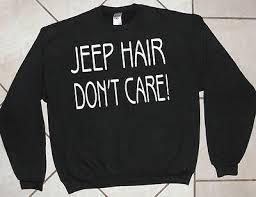 Crew Neck Sweat Shirt, Motor Sport, Off Road, Jeep Hair <b>Don</b>'t Care ...